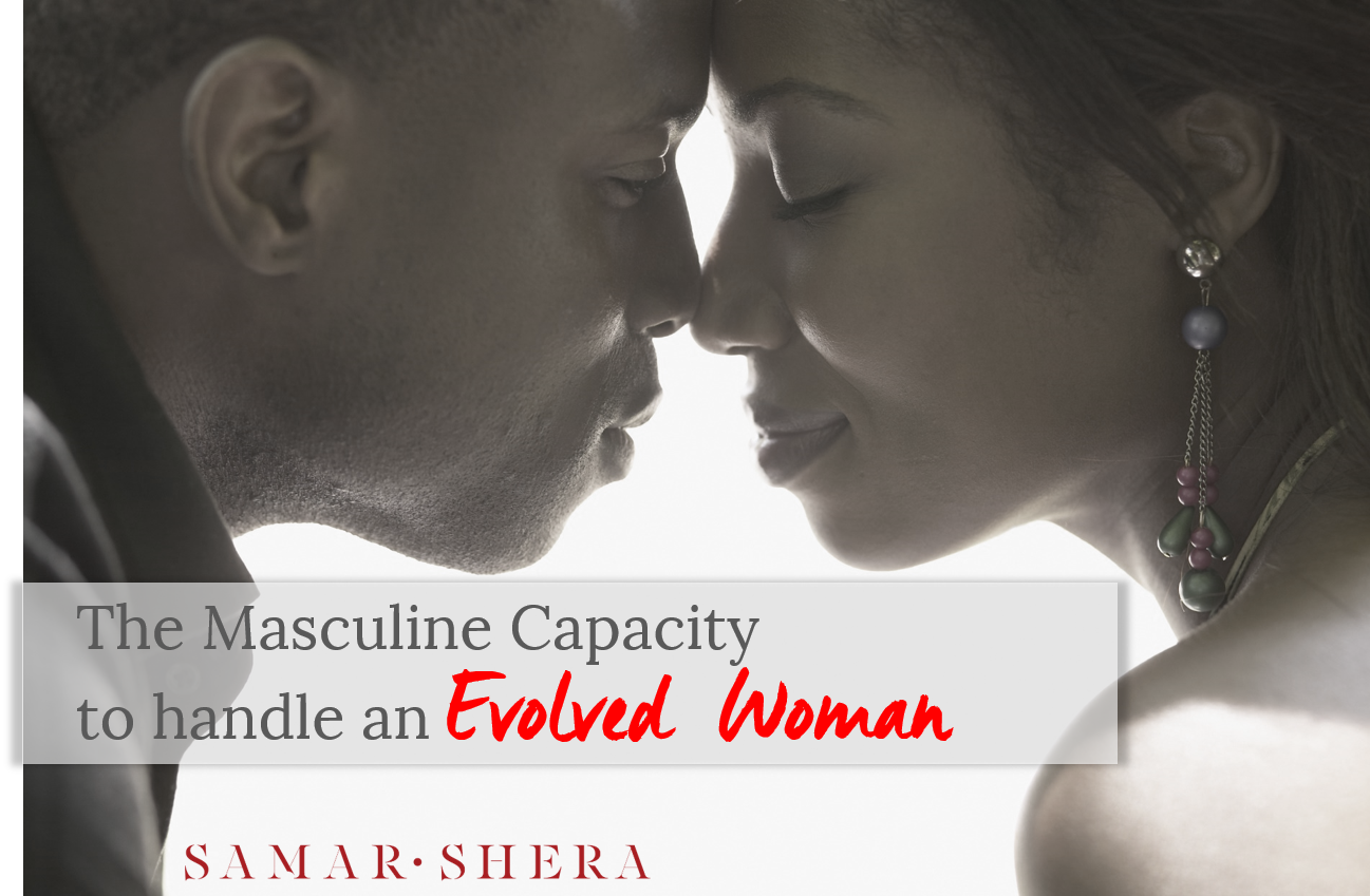 The Masculine Capacity to handle an Evolved Woman