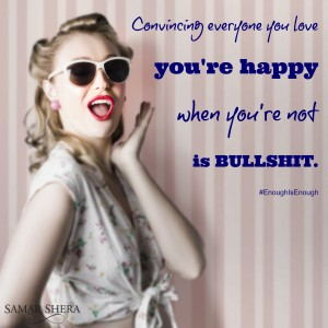 Convincing everyone you love you're happy when you're not is bullshit. #EnoughIsEnough