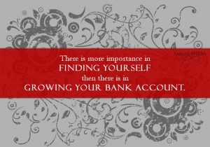 there is more importance in finding yourself then there is in growing your bank account