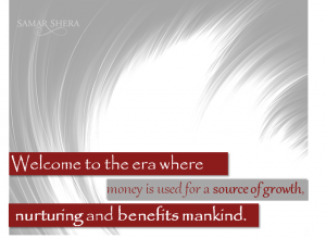welcome to the era where money is used for a source of growth nurturing and benifiting mankind