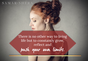 There is no other way to living life but to constantly grow, reflect and